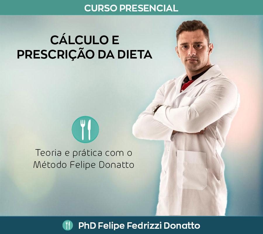 Cálculo e prescrição da dieta - Teoria e prática com o método Felipe Donatto